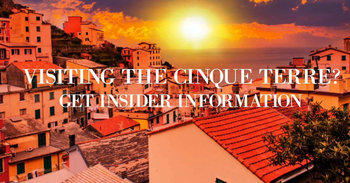 Thinking About Heading to the Cinque Terre in Italy?  Be Prepared Before You Go